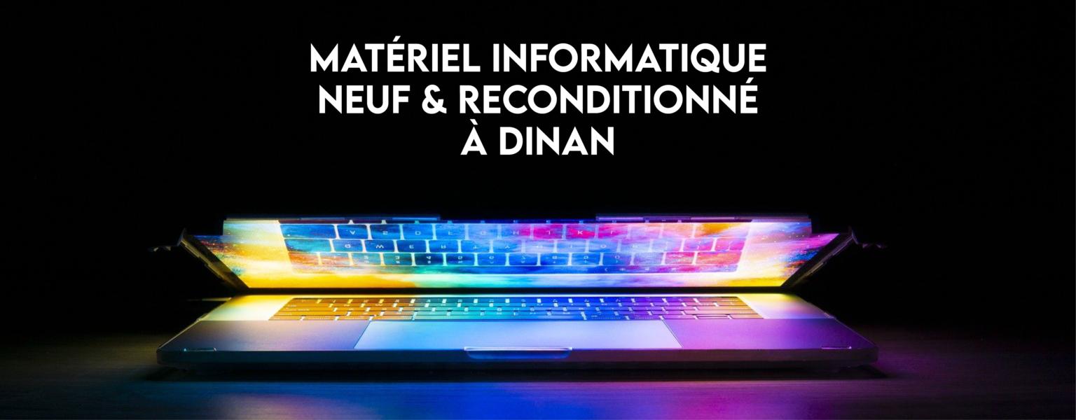 Matériel informatique neuf et reconditionné à Dinan
